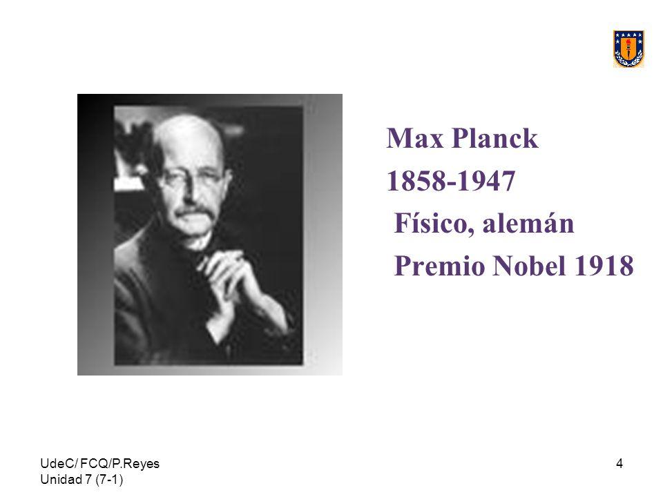 Max Planck 1858-1947 Físico, alemán Premio Nobel 1918