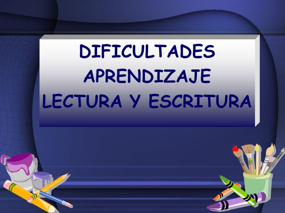 DIFICULTADES APRENDIZAJE LECTURA Y ESCRITURA