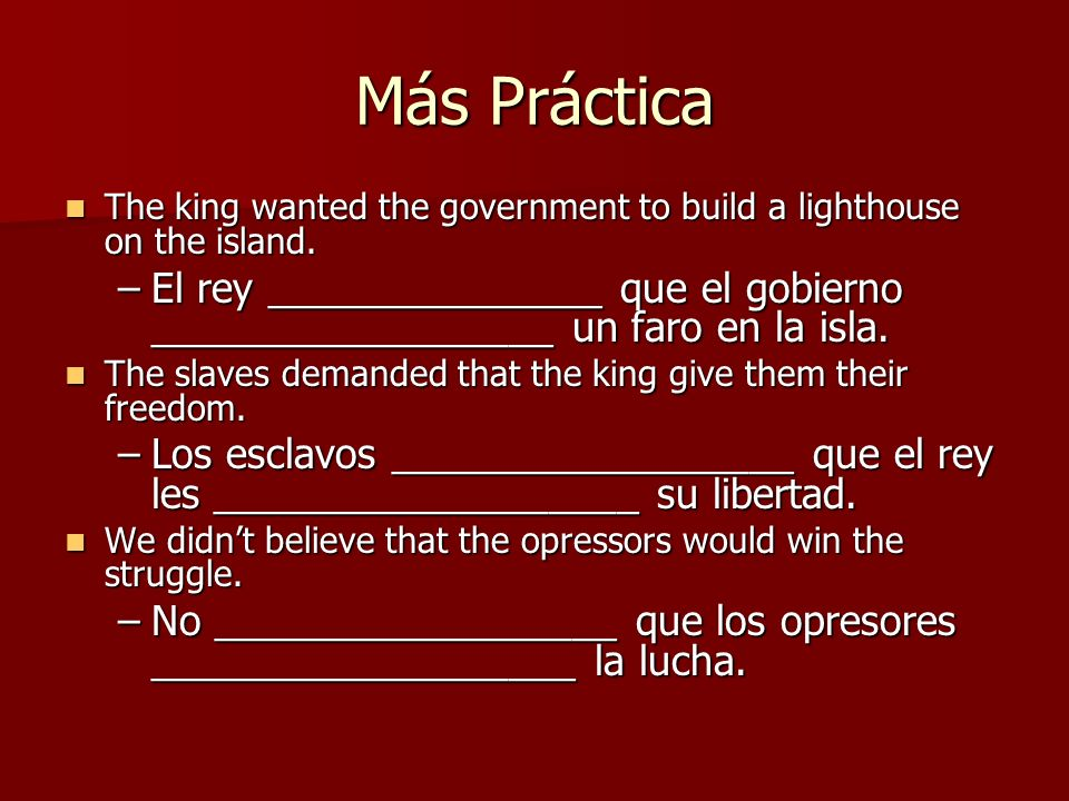 Más Práctica The king wanted the government to build a lighthouse on the island.