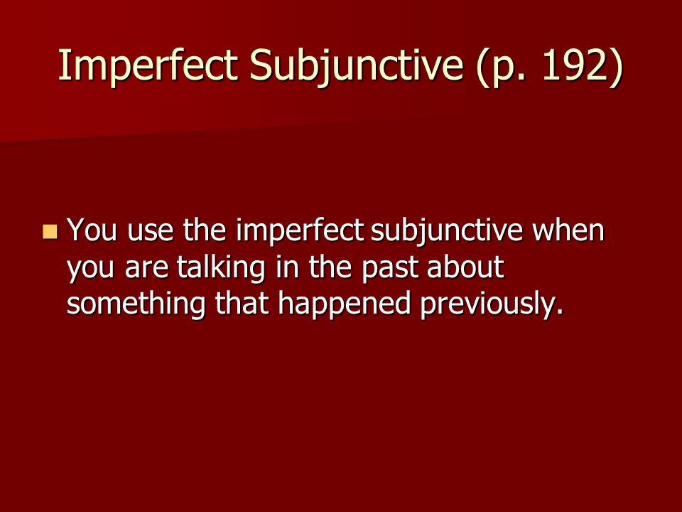 Imperfect Subjunctive (p. 192)