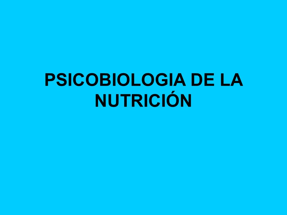 PSICOBIOLOGIA DE LA NUTRICIÓN