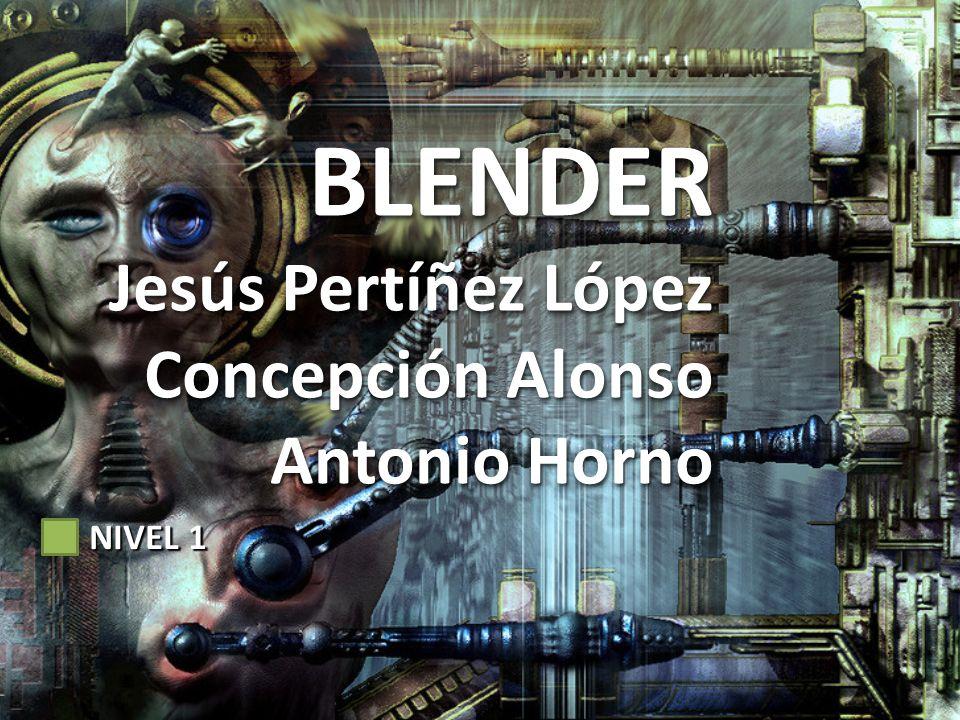 BLENDER Jesús Pertíñez López Concepción Alonso Antonio Horno NIVEL 1