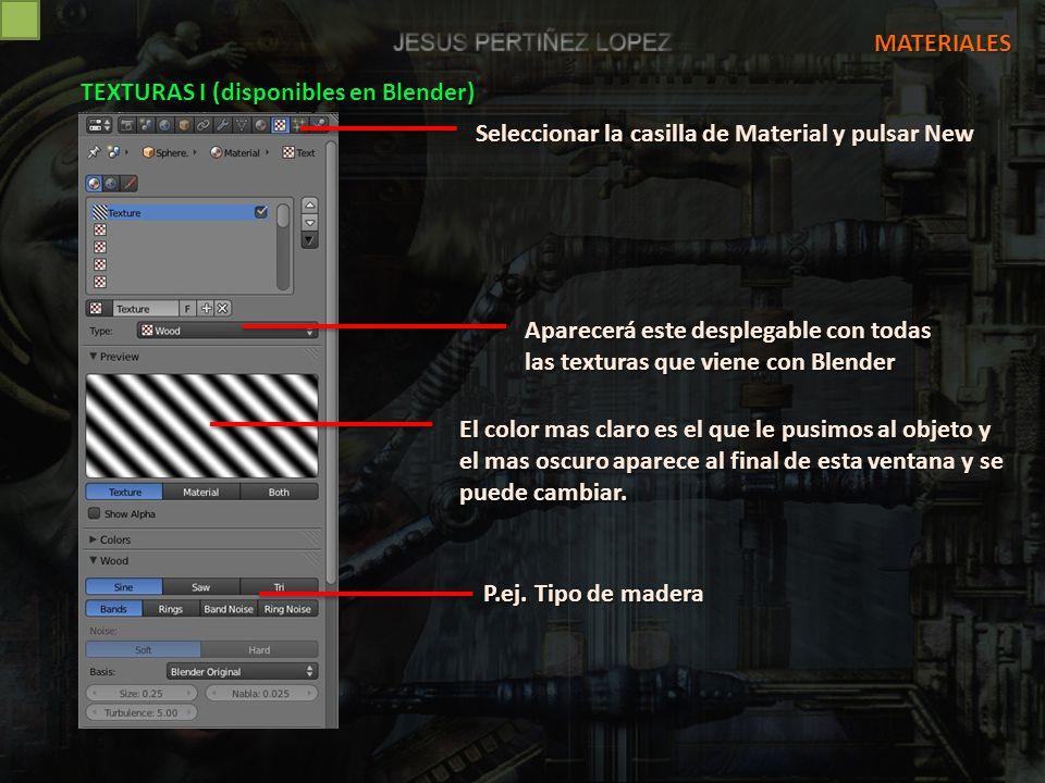 MATERIALES TEXTURAS I (disponibles en Blender) Seleccionar la casilla de Material y pulsar New.