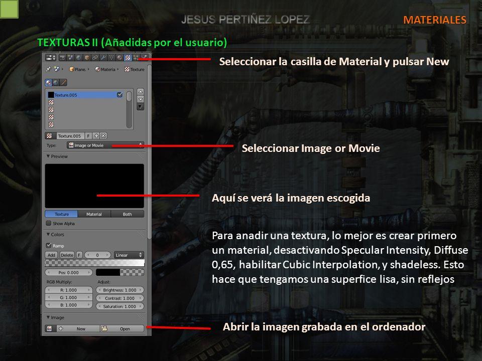 MATERIALES TEXTURAS II (Añadidas por el usuario) Seleccionar la casilla de Material y pulsar New. Seleccionar Image or Movie.