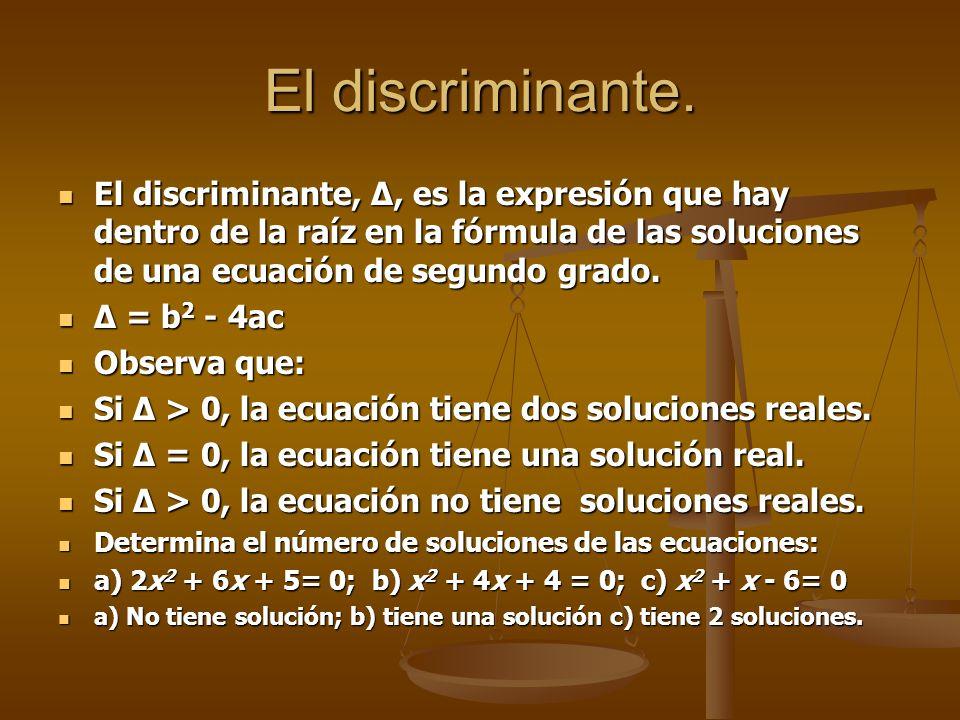 El discriminante. El discriminante, ∆, es la expresión que hay dentro de la raíz en la fórmula de las soluciones de una ecuación de segundo grado.