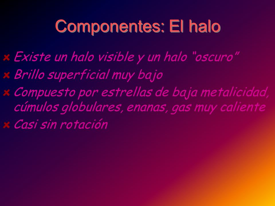 Componentes: El halo Existe un halo visible y un halo oscuro