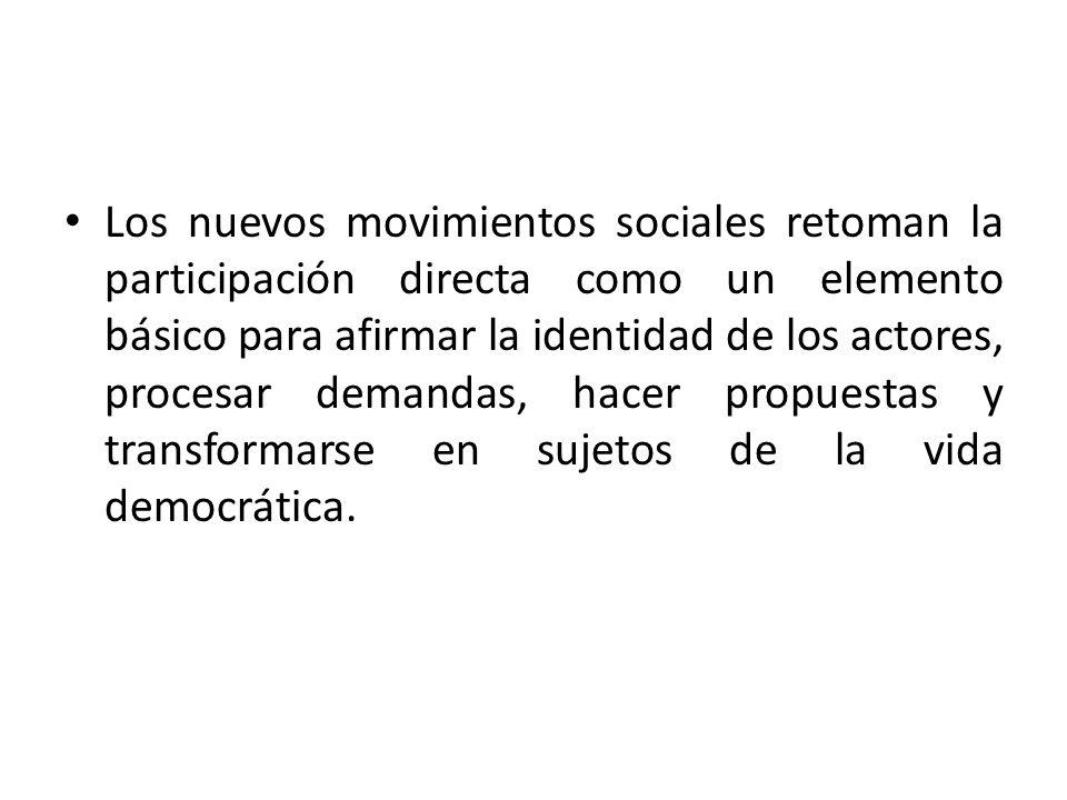 Los nuevos movimientos sociales retoman la participación directa como un elemento básico para afirmar la identidad de los actores, procesar demandas, hacer propuestas y transformarse en sujetos de la vida democrática.
