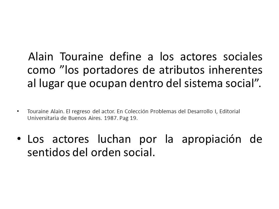 Los actores luchan por la apropiación de sentidos del orden social.