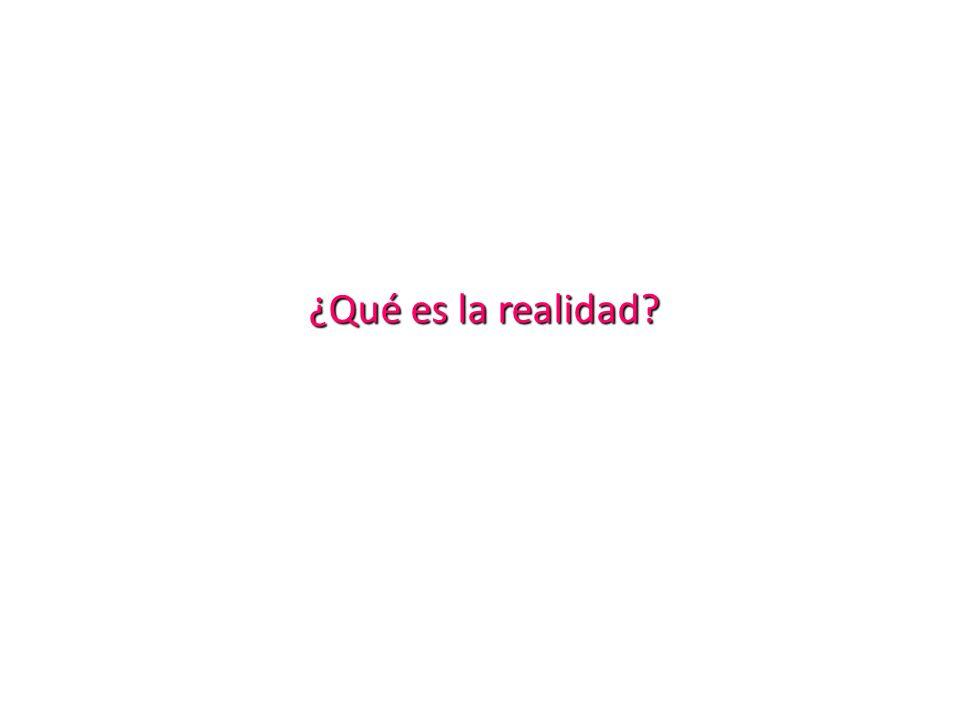 ¿Qué es la realidad
