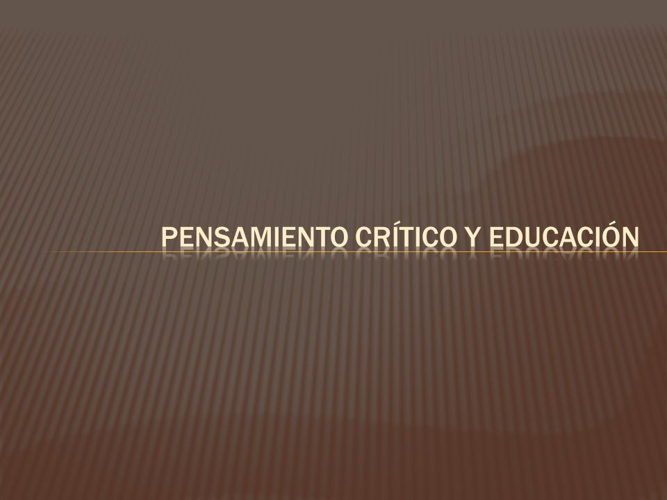 PENSAMIENTO CRÍTICO Y EDUCACIÓN