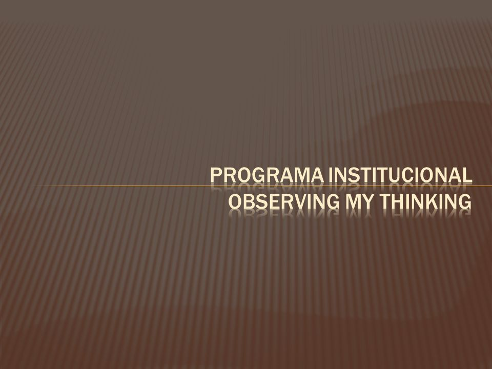 PROGRAMA INSTITUCIONAL observing my tHinking