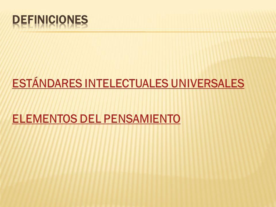 Definiciones ESTÁNDARES INTELECTUALES UNIVERSALES ELEMENTOS DEL PENSAMIENTO