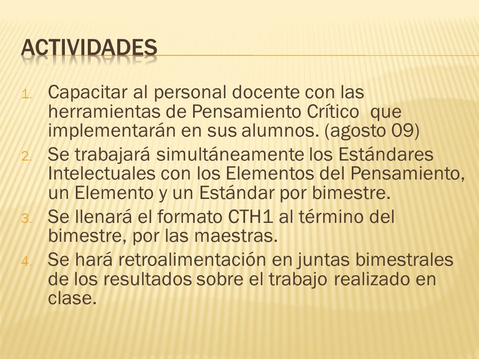 actividadesCapacitar al personal docente con las herramientas de Pensamiento Crítico que implementarán en sus alumnos. (agosto 09)