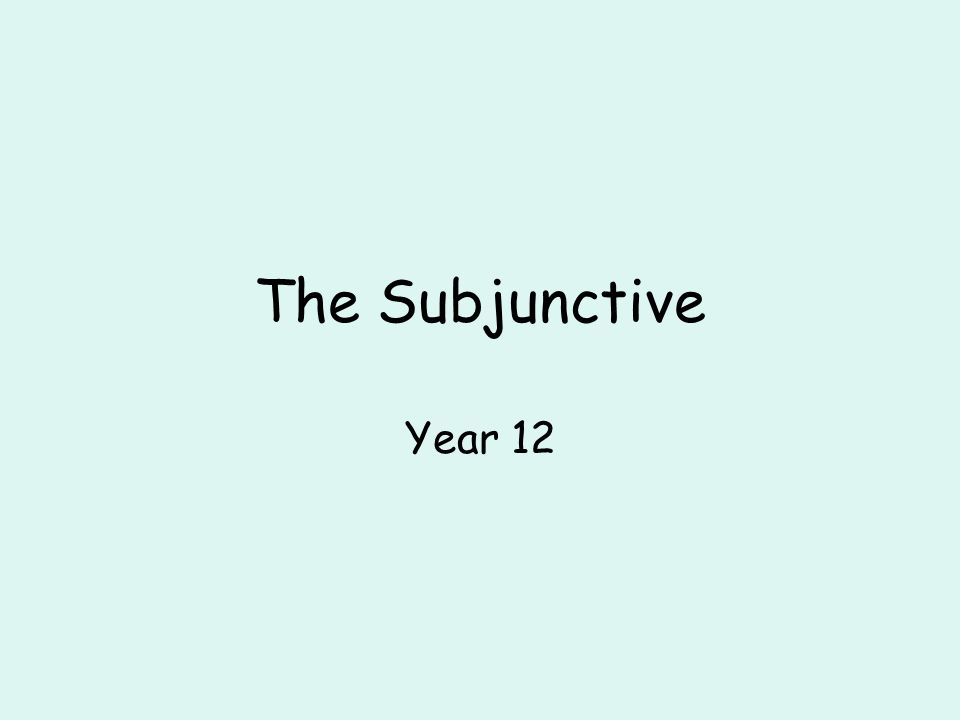 The Subjunctive Year 12