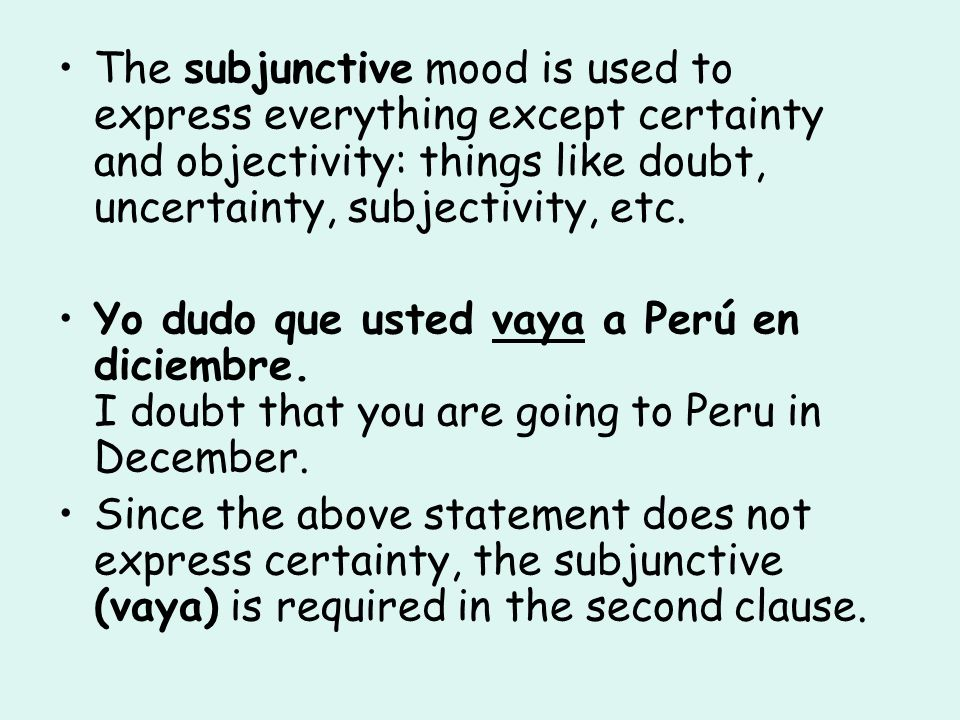 The subjunctive mood is used to express everything except certainty and objectivity: things like doubt, uncertainty, subjectivity, etc.