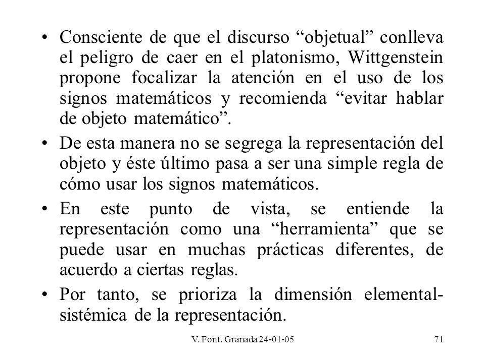Consciente de que el discurso objetual conlleva el peligro de caer en el platonismo, Wittgenstein propone focalizar la atención en el uso de los signos matemáticos y recomienda evitar hablar de objeto matemático .
