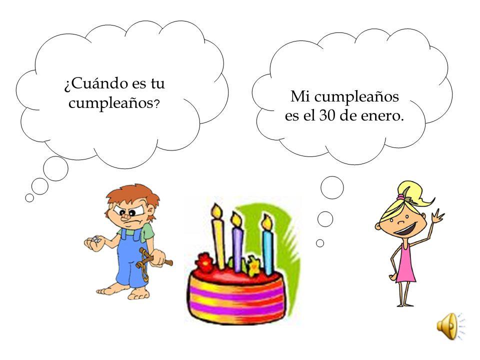 ¿Cuándo es tu cumpleaños Mi cumpleaños es el 30 de enero.