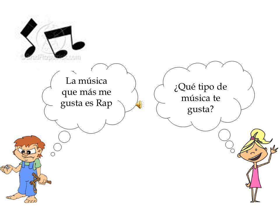 ¿Qué tipo de música te gusta La música que más me gusta es Rap