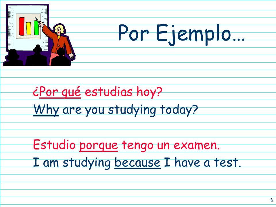 Por Ejemplo… ¿Por qué estudias hoy Why are you studying today