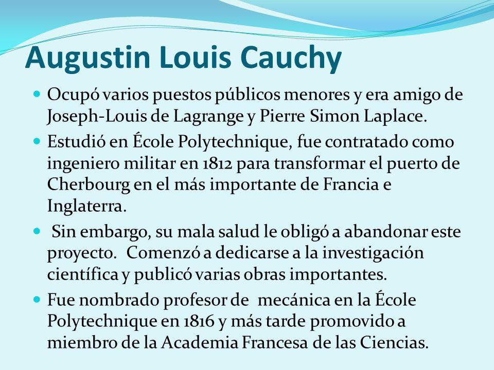Augustin Louis CauchyOcupó varios puestos públicos menores y era amigo de Joseph-Louis de Lagrange y Pierre Simon Laplace.