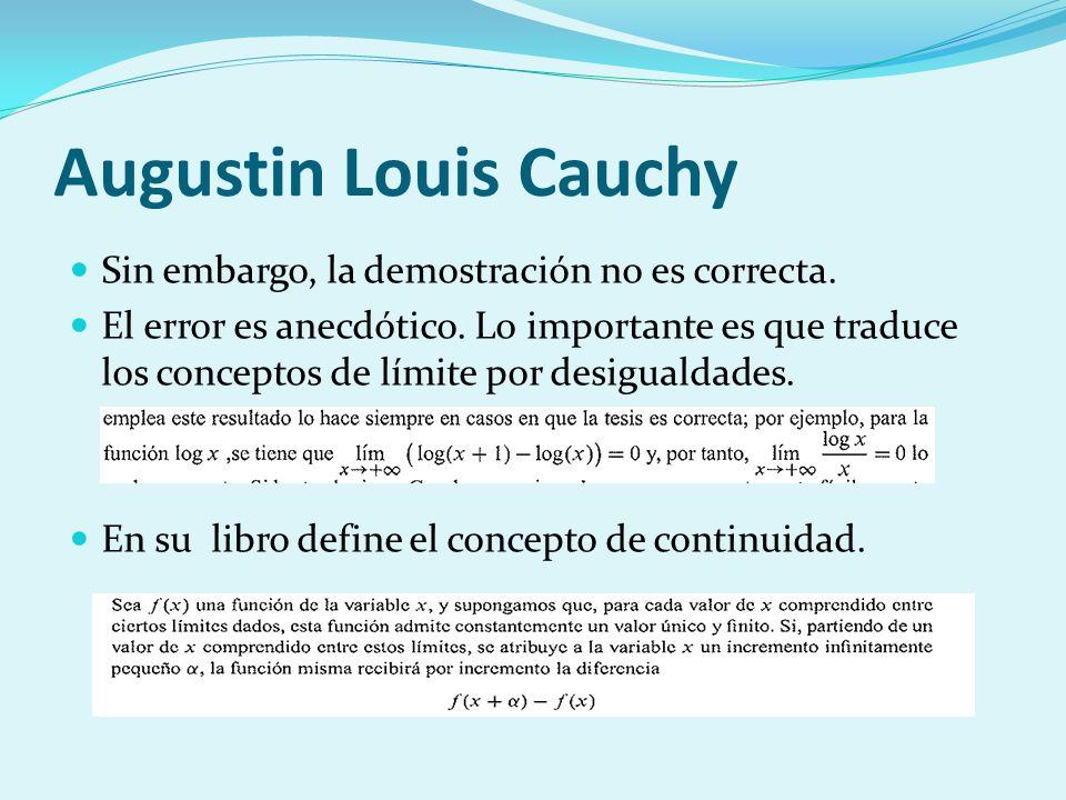 Augustin Louis Cauchy Sin embargo, la demostración no es correcta.