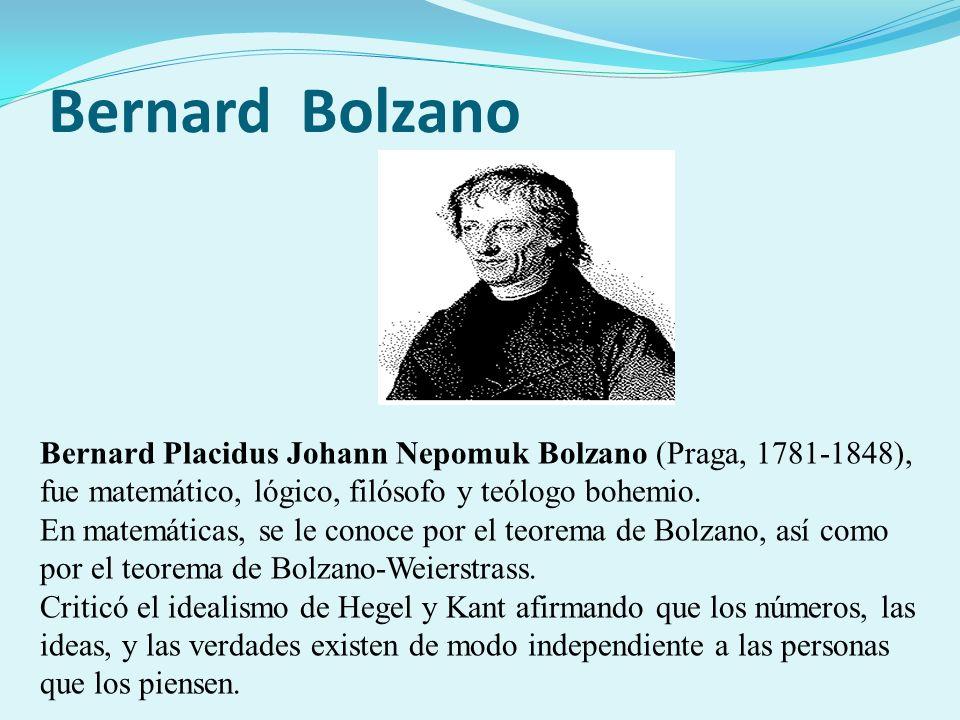 Bernard BolzanoBernard Placidus Johann Nepomuk Bolzano (Praga, 1781-1848), fue matemático, lógico, filósofo y teólogo bohemio.
