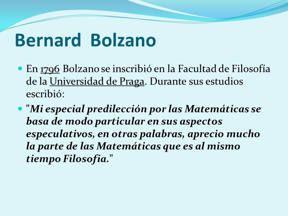Bernard BolzanoEn 1796 Bolzano se inscribió en la Facultad de Filosofía de la Universidad de Praga. Durante sus estudios escribió:
