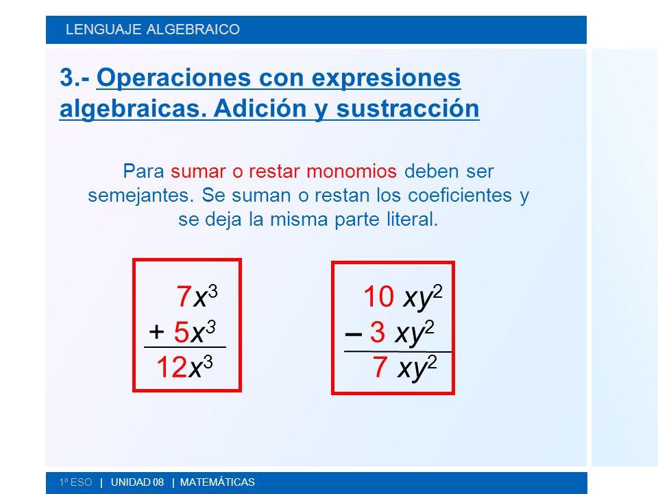 LENGUAJE ALGEBRAICO 3.- Operaciones con expresiones algebraicas. Adición y sustracción.
