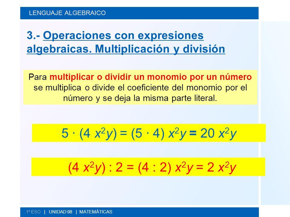 LENGUAJE ALGEBRAICO 3.- Operaciones con expresiones algebraicas. Multiplicación y división.