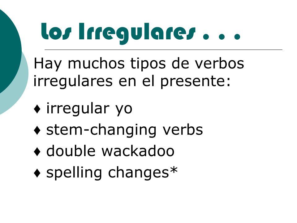 Los Irregulares . . .Hay muchos tipos de verbos irregulares en el presente: ♦ irregular yo. ♦ stem-changing verbs.