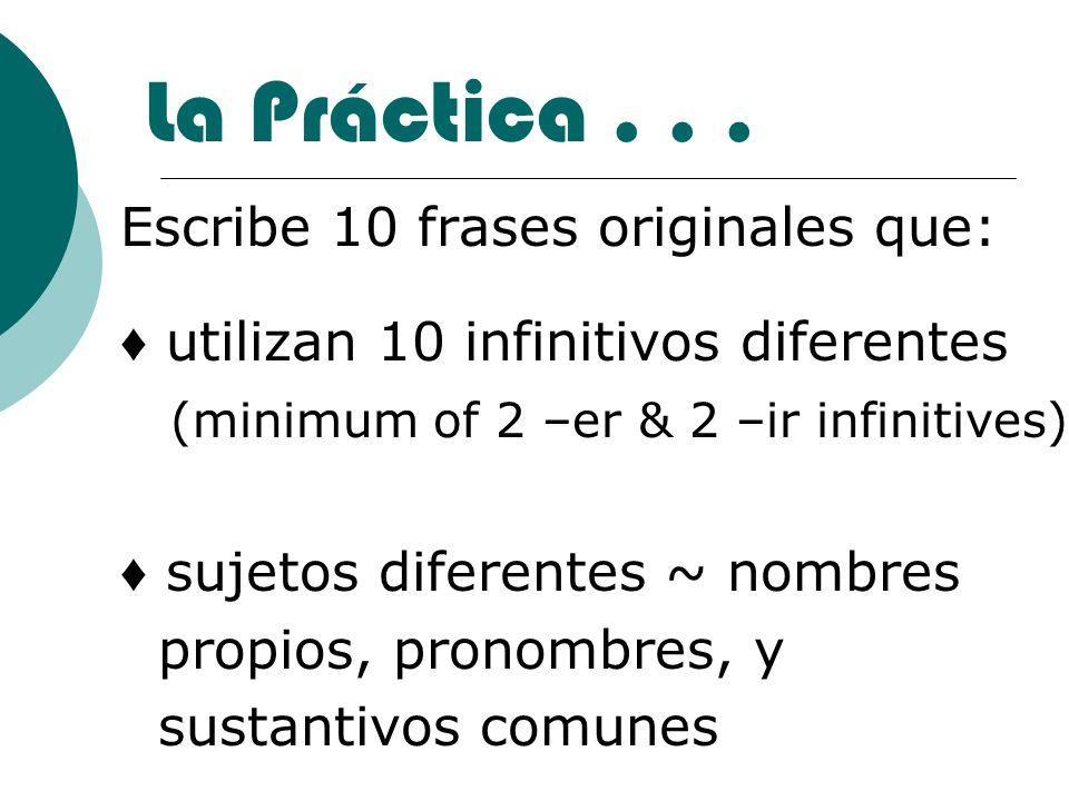La Práctica . . . Escribe 10 frases originales que: