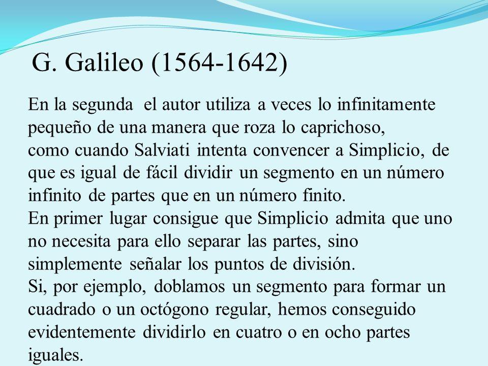 G. Galileo (1564-1642) En la segunda el autor utiliza a veces lo infinitamente pequeño de una manera que roza lo caprichoso,