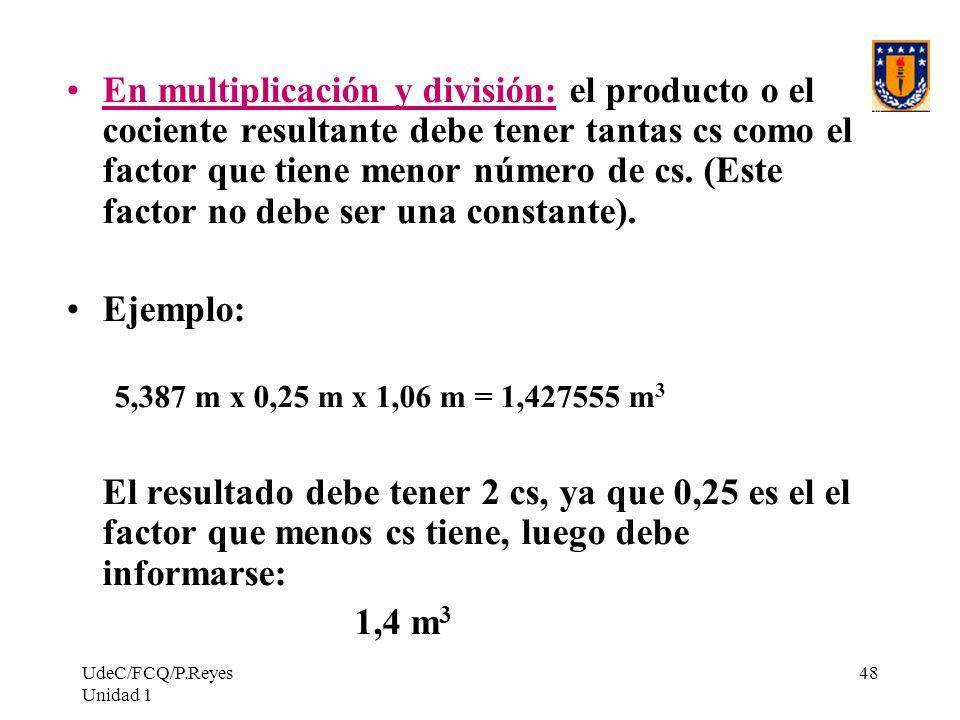 En multiplicación y división: el producto o el cociente resultante debe tener tantas cs como el factor que tiene menor número de cs. (Este factor no debe ser una constante).
