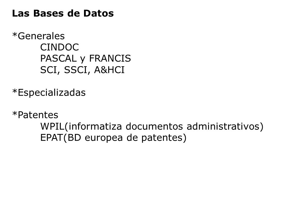 Las Bases de Datos *Generales. CINDOC. PASCAL y FRANCIS. SCI, SSCI, A&HCI. *Especializadas. *Patentes.