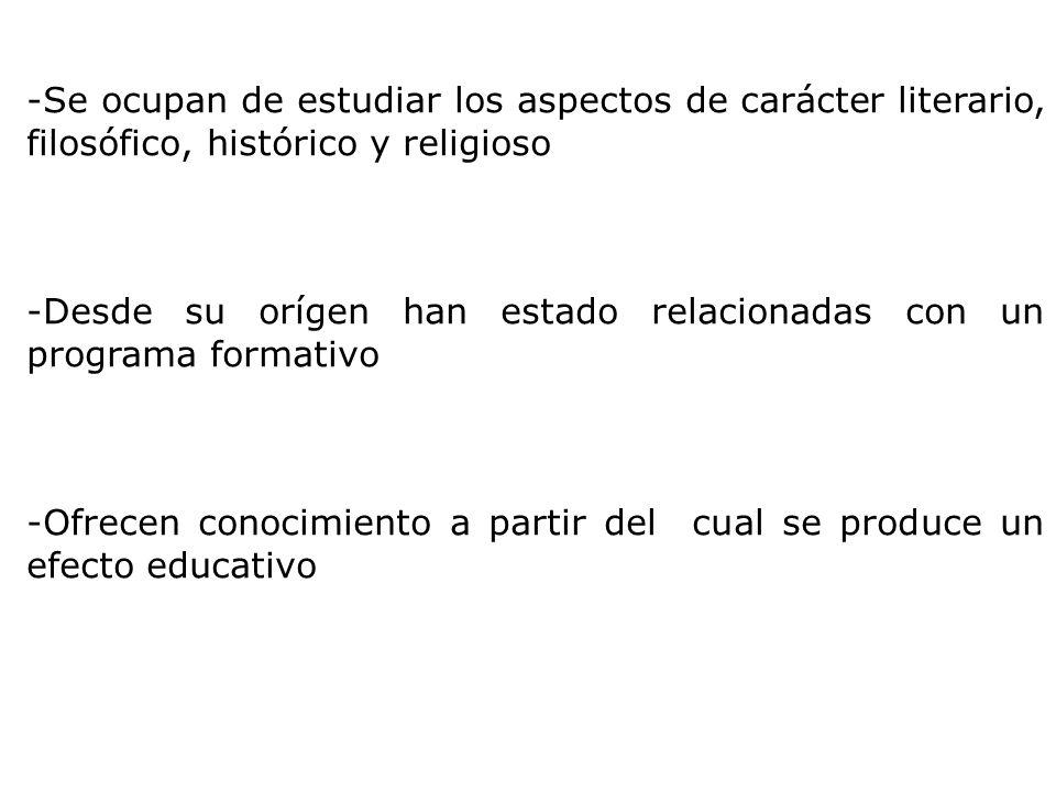 -Se ocupan de estudiar los aspectos de carácter literario, filosófico, histórico y religioso