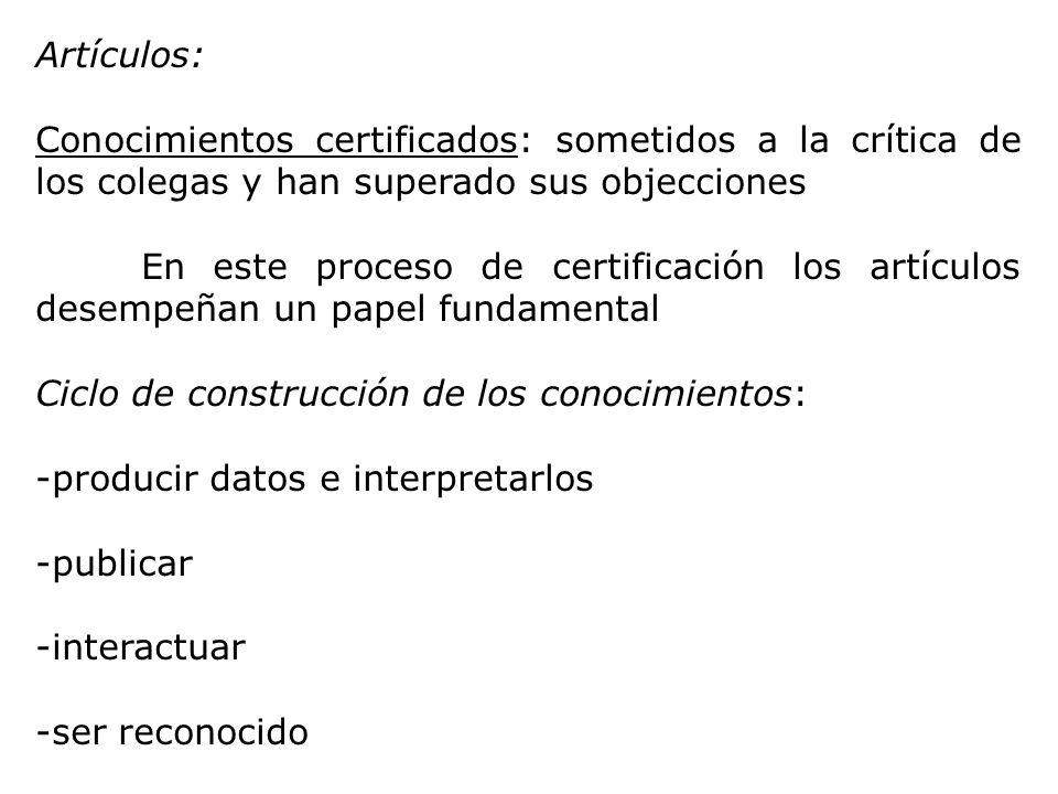 Artículos: Conocimientos certificados: sometidos a la crítica de los colegas y han superado sus objecciones.