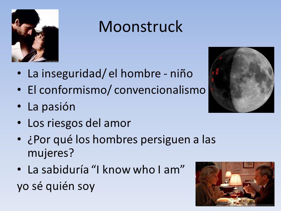 Moonstruck La inseguridad/ el hombre - niño