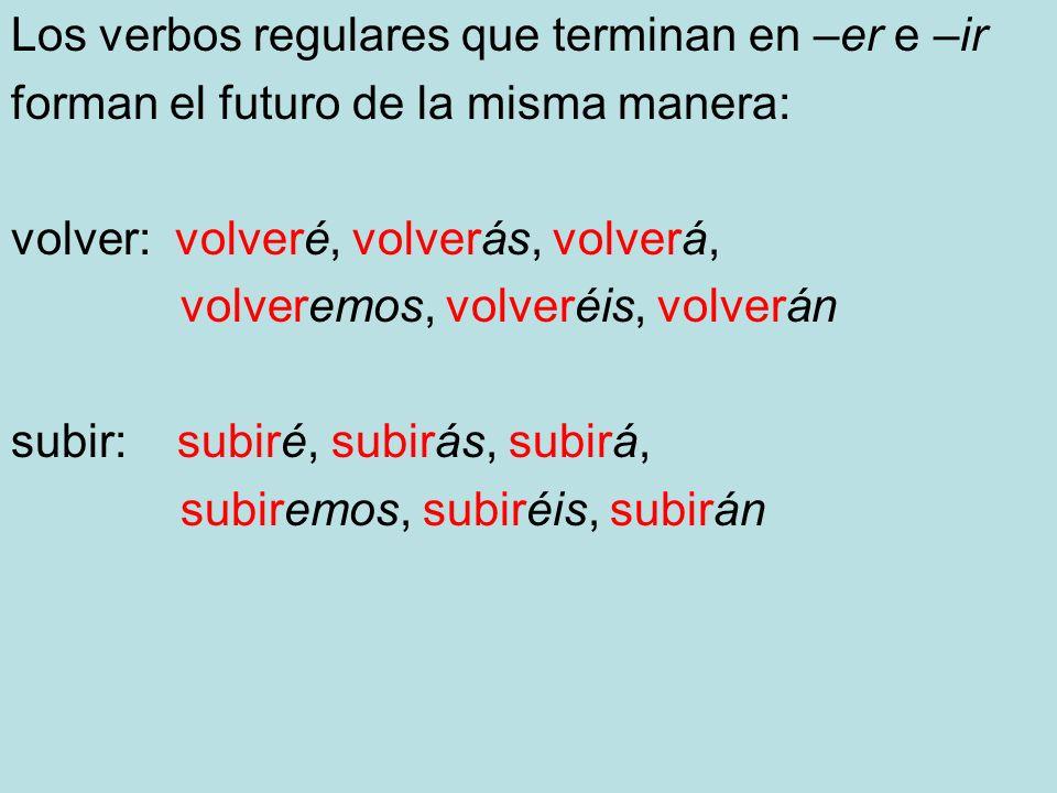 Los verbos regulares que terminan en –er e –ir