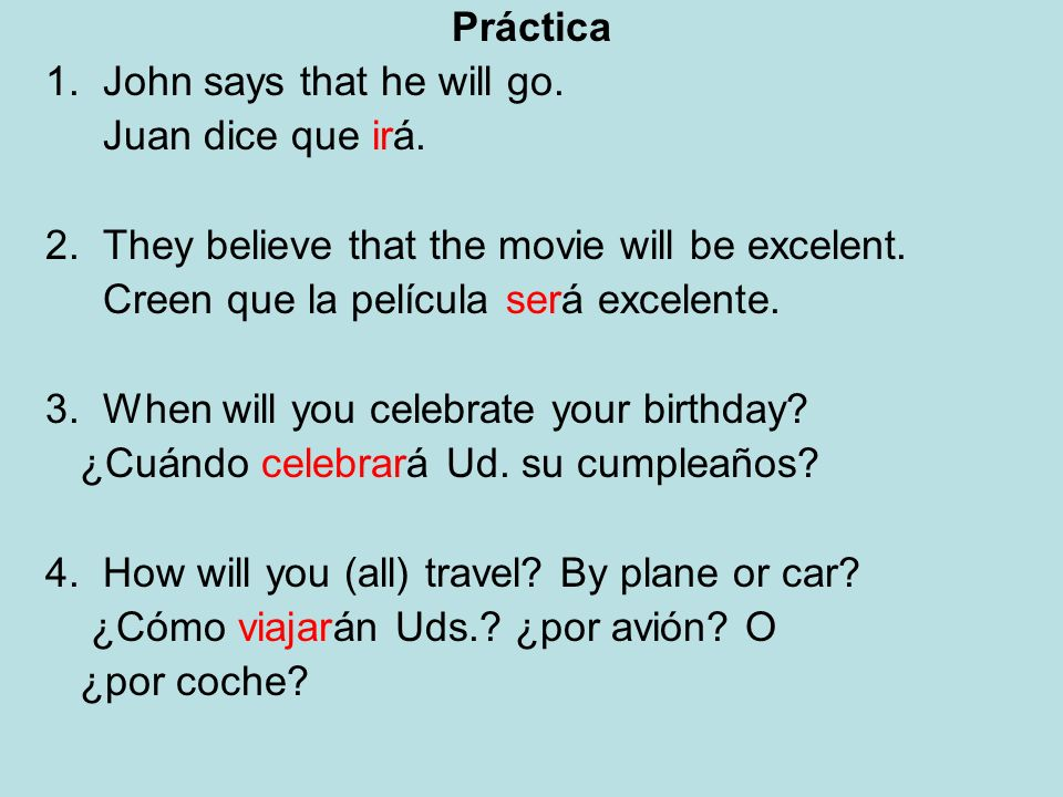Práctica 1. John says that he will go. Juan dice que irá. 2. They believe that the movie will be excelent.