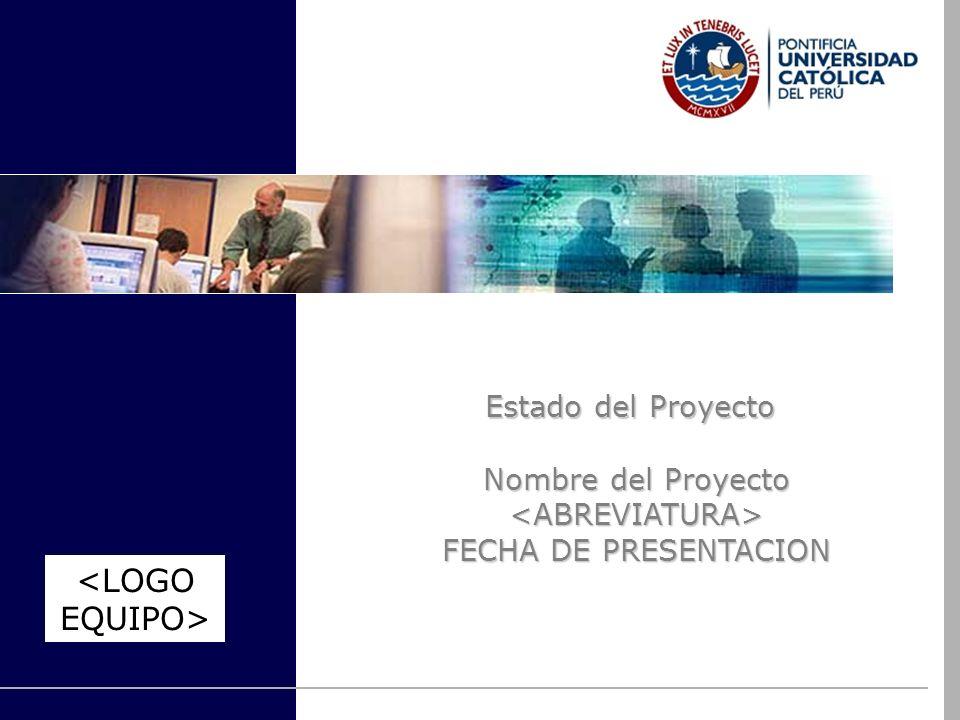 <LOGO EQUIPO> Estado del Proyecto Nombre del Proyecto