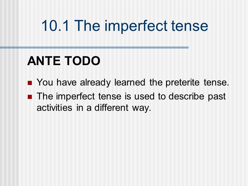 ANTE TODO You have already learned the preterite tense.