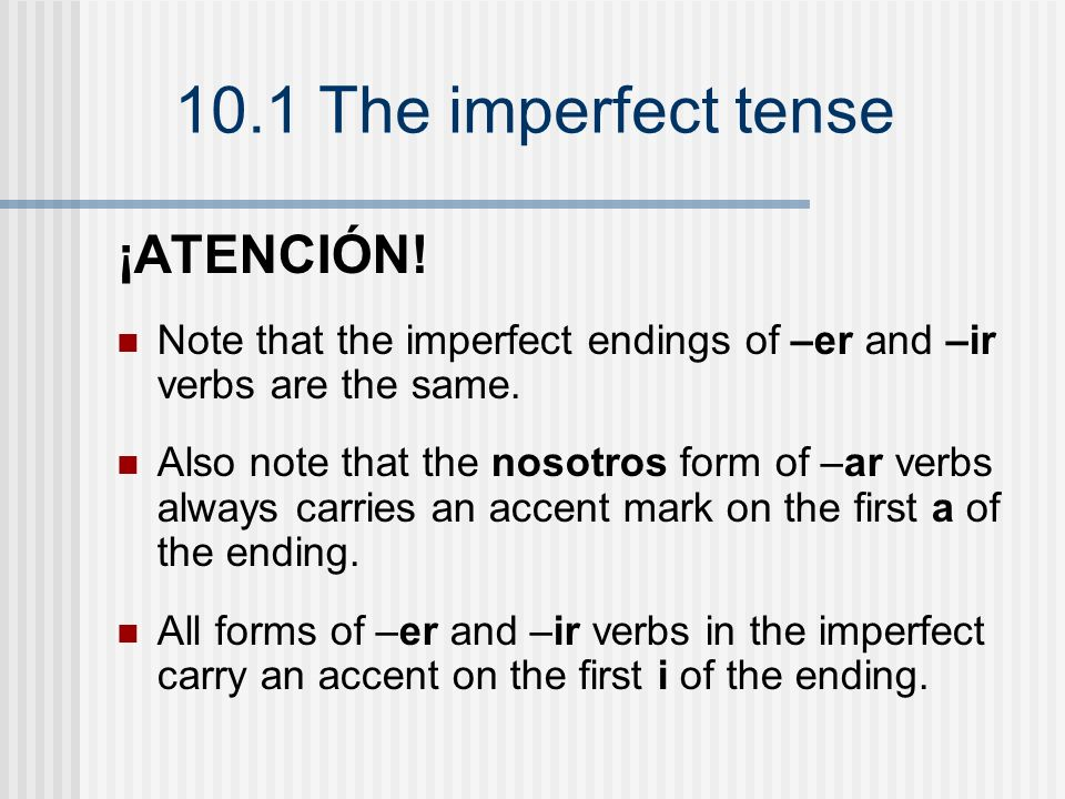¡ATENCIÓN!Note that the imperfect endings of –er and –ir verbs are the same.
