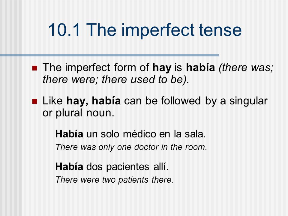 Like hay, había can be followed by a singular or plural noun.