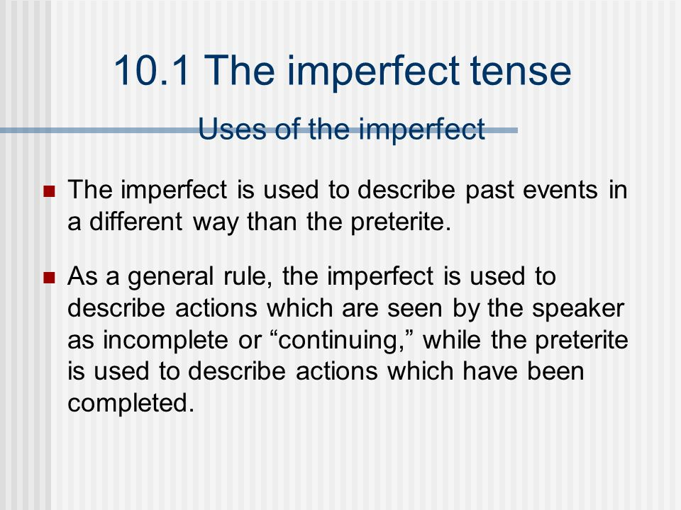 Uses of the imperfectThe imperfect is used to describe past events in a different way than the preterite.