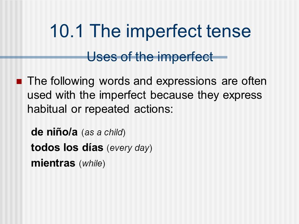 Uses of the imperfectThe following words and expressions are often used with the imperfect because they express habitual or repeated actions: