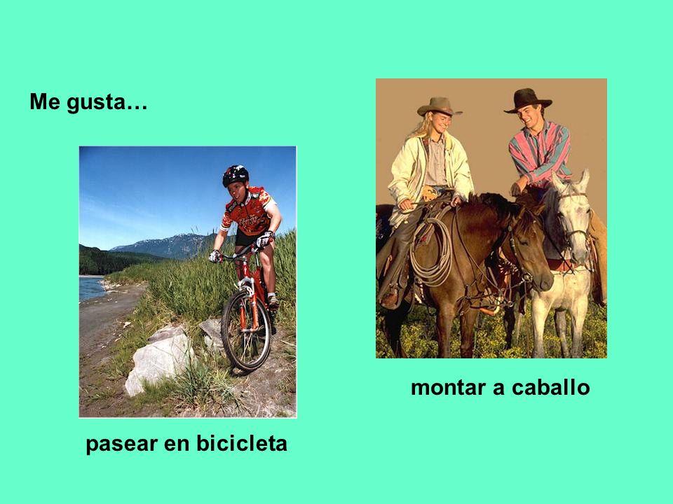 Me gusta… montar a caballo pasear en bicicleta