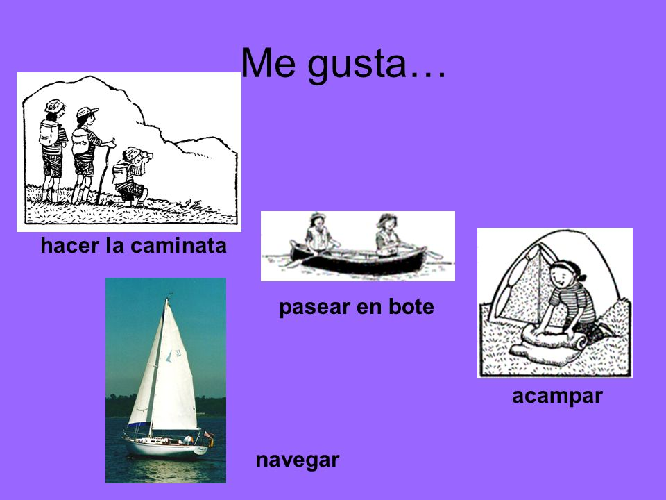 Me gusta… hacer la caminata pasear en bote acampar navegar