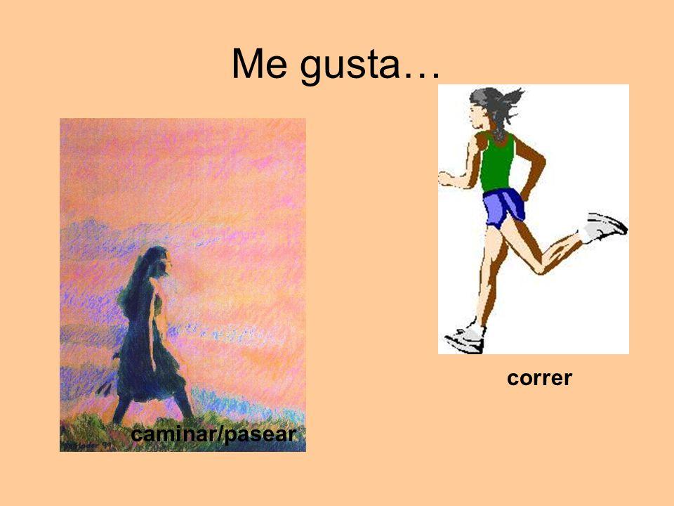 Me gusta… correr caminar/pasear