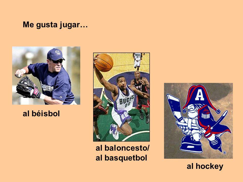 Me gusta jugar… al béisbol al baloncesto/ al basquetbol al hockey
