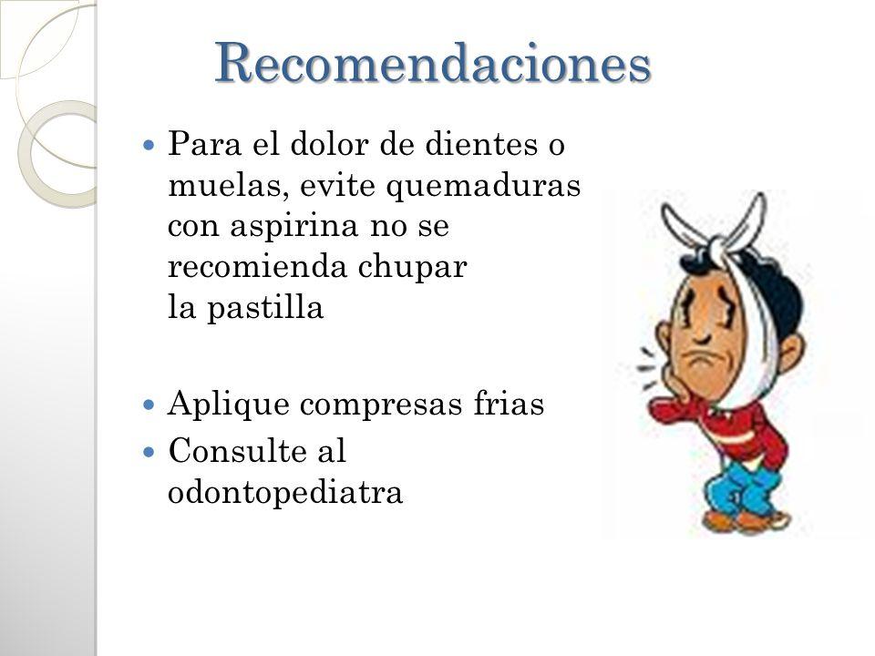Recomendaciones Para el dolor de dientes o muelas, evite quemaduras con aspirina no se recomienda chupar la pastilla.